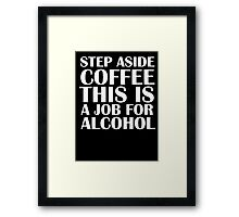 Step aside coffee, this is a job for alcohol.  (Dark edition) Framed Print