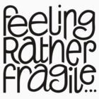 Feeling Fragile by mrana