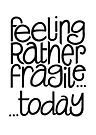 Feeling Fragile by Mariana Musa