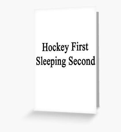 Hockey First Sleeping Second  Greeting Card