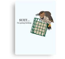 Suet... I'm going birding. Canvas Print