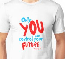 Only you can control your future dr seuss quote Unisex T-Shirt