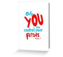 Only you can control your future dr seuss quote Greeting Card