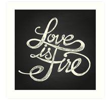 Love is a fire Art Print