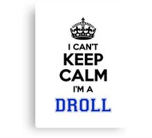 I cant keep calm Im a DROLL Canvas Print
