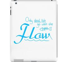 Only dead fish go with the flow slogan iPad Case/Skin