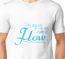 Only dead fish go with the flow slogan Unisex T-Shirt