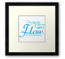 Only dead fish go with the flow slogan Framed Print