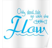 Only dead fish go with the flow slogan Poster