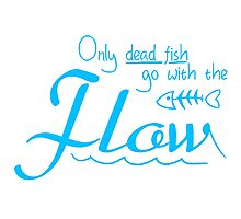 Only dead fish go with the flow slogan Photographic Print