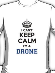 I cant keep calm Im a DRONE T-Shirt