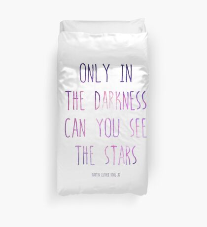 Only in the darkness can you see the stars - martin luther king jr Duvet Cover