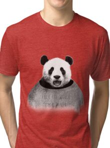 F*ck the world, I'm a Panda. Tri-blend T-Shirt
