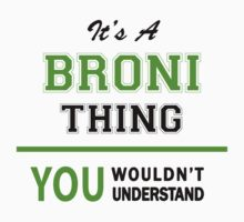 It's a BRONI thing, you wouldn't understand !! by itsmine