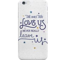 Never leave us iPhone Case/Skin