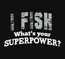 I Fish Superpower T-shirt by musthavetshirts