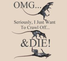 OMG Seriously, Just Want To Crawl Off A Die! by Lisa  Weber