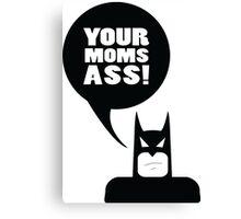 your moms ass - batman Canvas Print