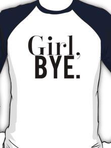 Girl, Bye Black & White Funny Design  T-Shirt
