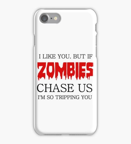 I LIKE YOU. BUT IF ZOMBIES CHASE US I AM SO TRIPPING YOU iPhone Case/Skin