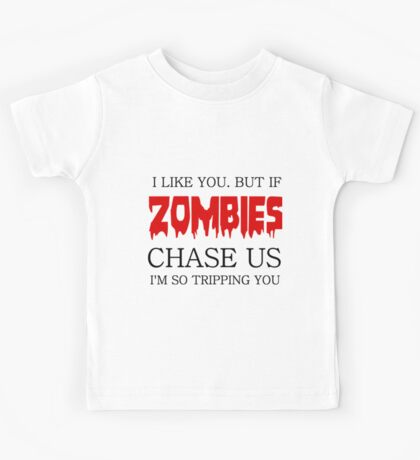 I LIKE YOU. BUT IF ZOMBIES CHASE US I AM SO TRIPPING YOU Kids Tee