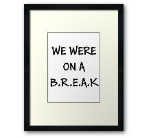 We were on a break (Black) Framed Print