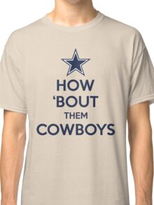 How 'Bout Them Cowboys Classic T-Shirt
