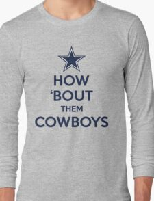 How 'Bout Them Cowboys Long Sleeve T-Shirt