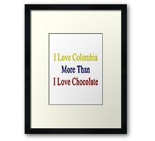 I Love Colombia More Than I Love Chocolate  Framed Print