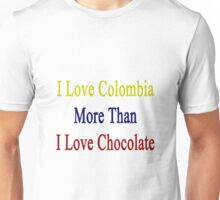 I Love Colombia More Than I Love Chocolate  Unisex T-Shirt
