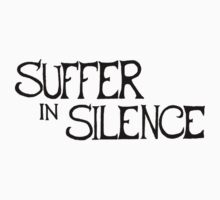 Suffer in Silence by sofiasayswhat