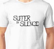 Suffer in Silence Unisex T-Shirt