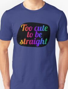 too cute to be straight  T-Shirt