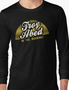 Troy and Abed in the Morning! Long Sleeve T-Shirt