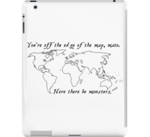 """You're off the edge of the map, mate."" iPad Case/Skin"