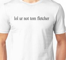 lol ur not tom fletcher Unisex T-Shirt