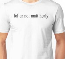 lol ur not matt healy Unisex T-Shirt