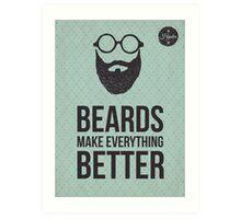 Beards make everything better. Art Print