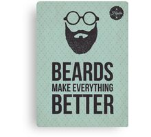 Beards make everything better. Canvas Print