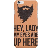 Hey lady, My eyes are up here iPhone Case/Skin