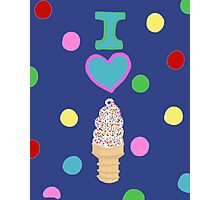 I LOVE ICE CREAM  Photographic Print