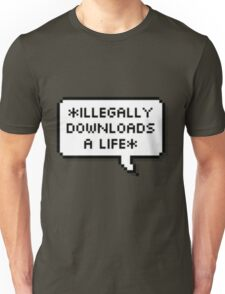 ✘ illegally downloads a life ✘ Unisex T-Shirt