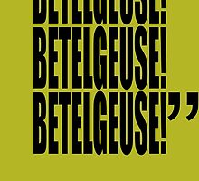 movie quote: betelgeuse (in movie spelling) by shinypikachu