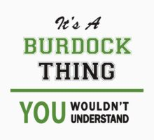 It's a BURDOCK thing, you wouldn't understand !! by itsmine