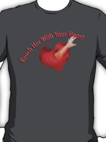 Reach Her With Your Heart Tee T-Shirt