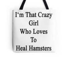 I'm That Crazy Girl Who Loves To Heal Hamsters  Tote Bag
