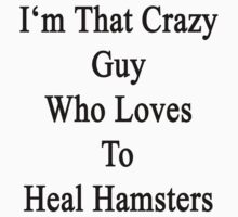 I'm That Crazy Guy Who Loves To Heal Hamsters  by supernova23