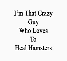 I'm That Crazy Guy Who Loves To Heal Hamsters  Unisex T-Shirt