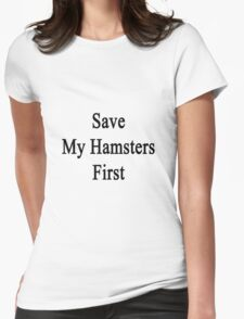 Save My Hamsters First  Womens Fitted T-Shirt