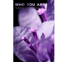 Who You Are Makes A Difference Photographic Print